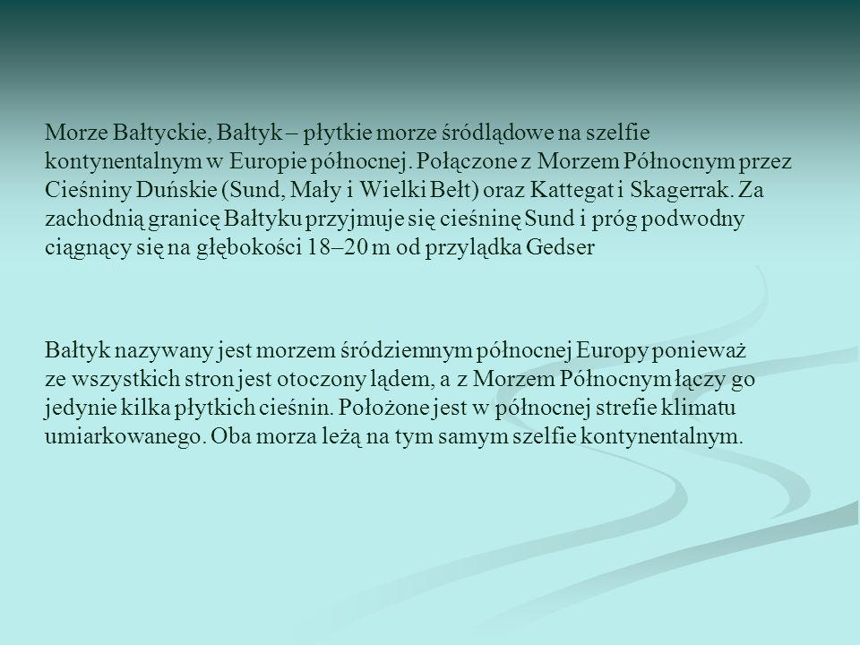 Morze Bałtyckie, Bałtyk – płytkie morze śródlądowe na szelfie kontynentalnym w Europie północnej. Połączone z Morzem Północnym przez Cieśniny Duńskie