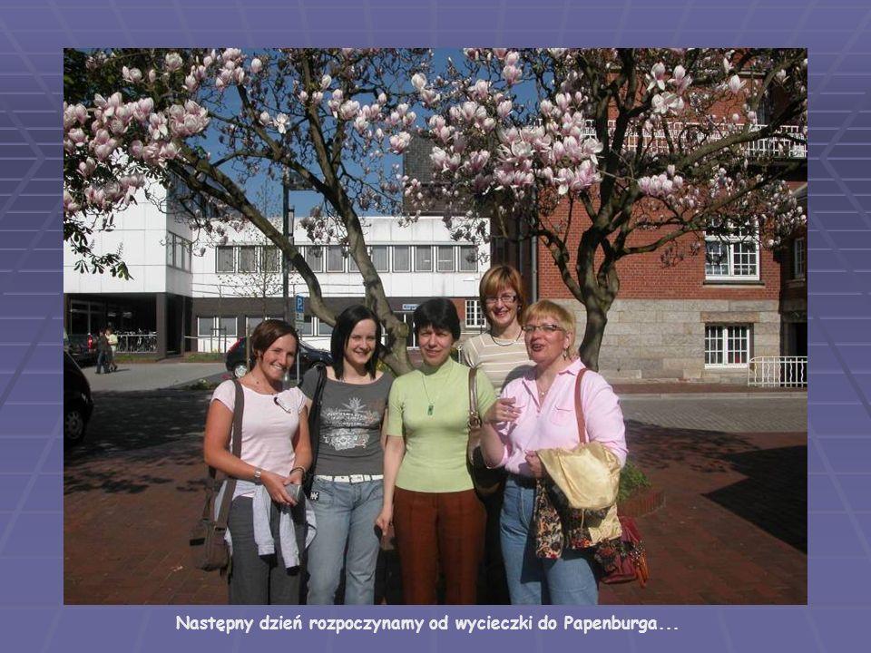 Następny dzień rozpoczynamy od wycieczki do Papenburga...