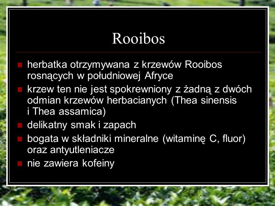 Rooibos herbatka otrzymywana z krzewów Rooibos rosnących w południowej Afryce krzew ten nie jest spokrewniony z żadną z dwóch odmian krzewów herbacianych (Thea sinensis i Thea assamica) delikatny smak i zapach bogata w składniki mineralne (witaminę C, fluor) oraz antyutleniacze nie zawiera kofeiny