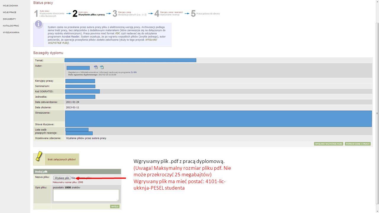 Wgrywamy plik.pdf z pracą dyplomową. (Uwaga! Maksymalny rozmiar pliku pdf. Nie może przekroczyć 25 megabajtów) Wgrywany plik ma mieć postać: 4101-lic-