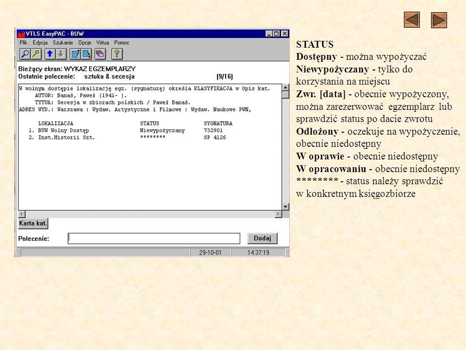 STATUS Dostępny - można wypożyczać Niewypożyczany - tylko do korzystania na miejscu Zwr. [data] - obecnie wypożyczony, można zarezerwować egzemplarz l
