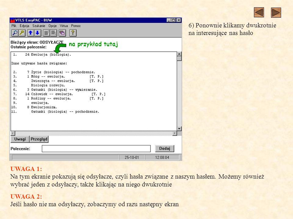 na przykład tutaj 6) Ponownie klikamy dwukrotnie na interesujące nas hasło UWAGA 1: Na tym ekranie pokazują się odsyłacze, czyli hasła związane z naszym hasłem.