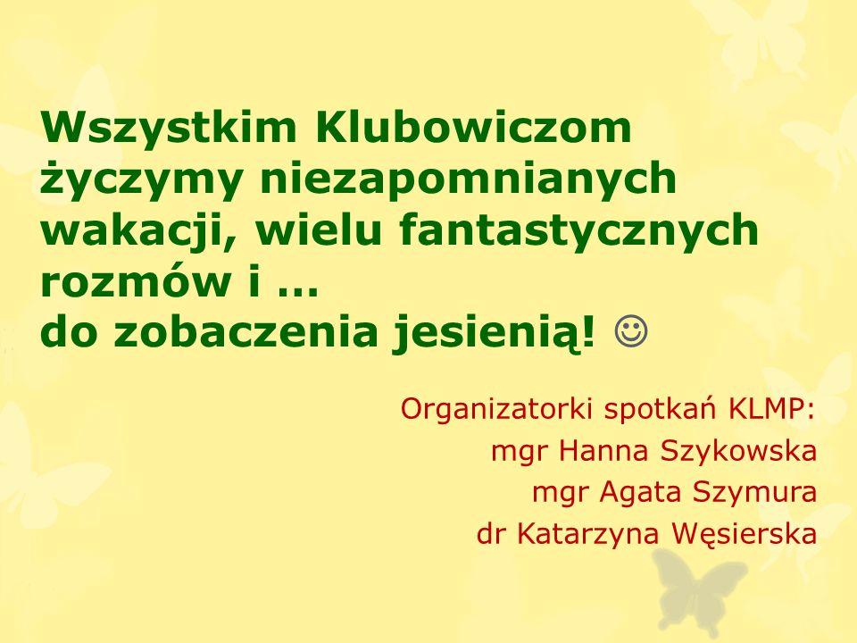 Wszystkim Klubowiczom życzymy niezapomnianych wakacji, wielu fantastycznych rozmów i … do zobaczenia jesienią.