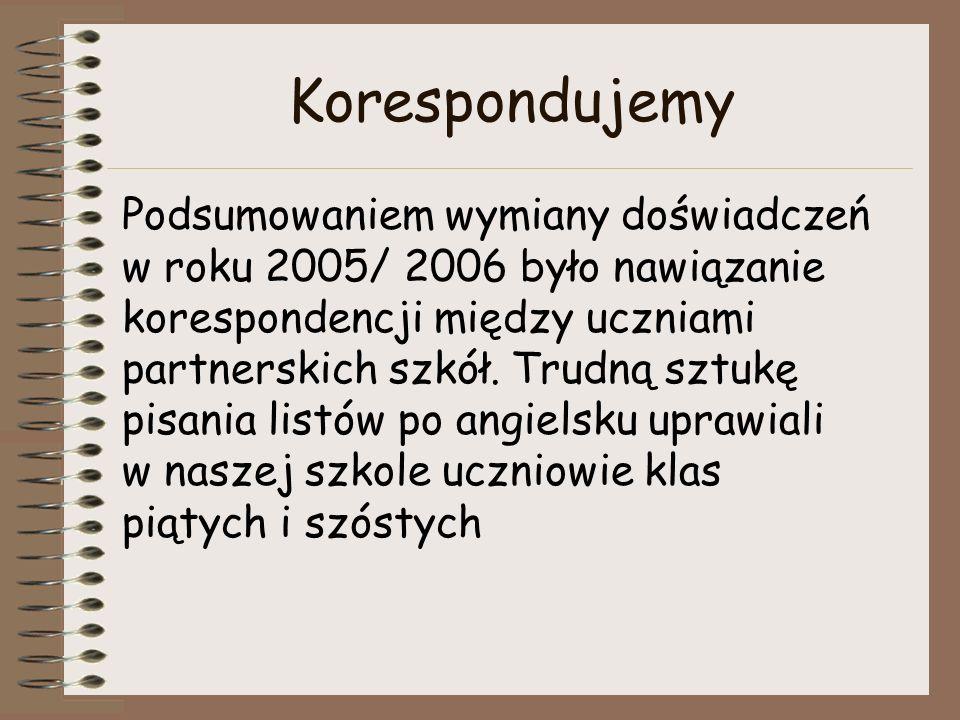 Korespondujemy Podsumowaniem wymiany doświadczeń w roku 2005/ 2006 było nawiązanie korespondencji między uczniami partnerskich szkół. Trudną sztukę pi