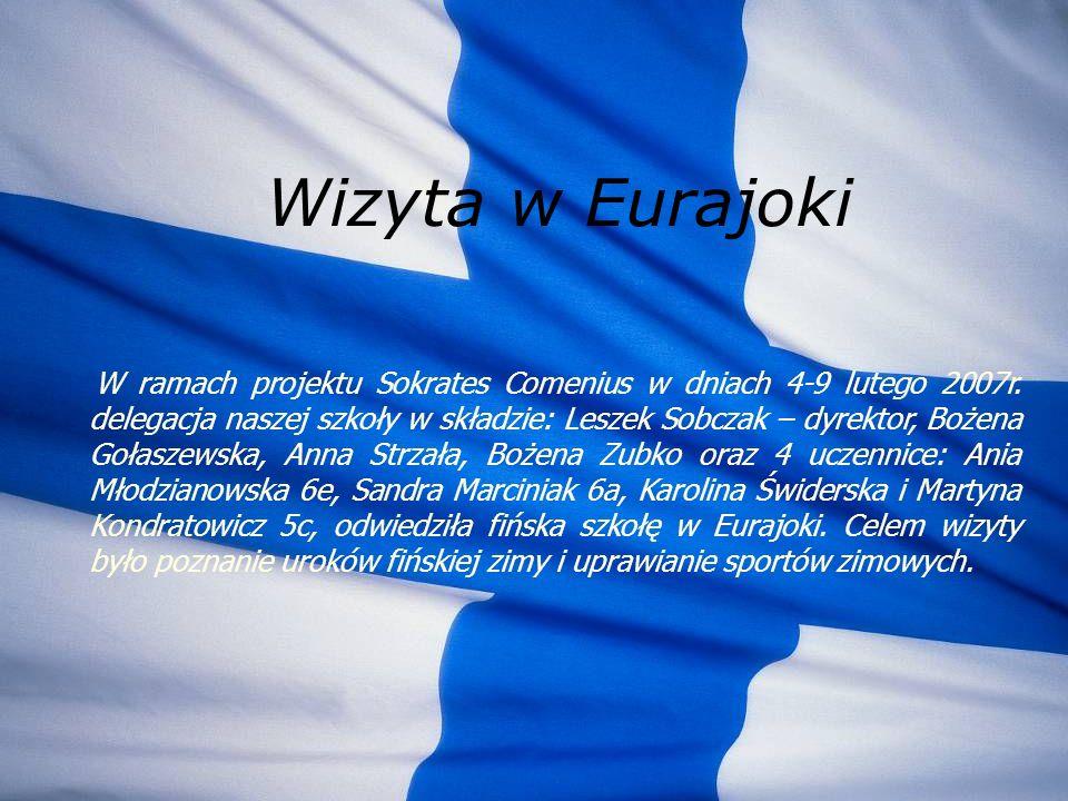Wizyta w Eurajoki W ramach projektu Sokrates Comenius w dniach 4-9 lutego 2007r. delegacja naszej szkoły w składzie: Leszek Sobczak – dyrektor, Bożena