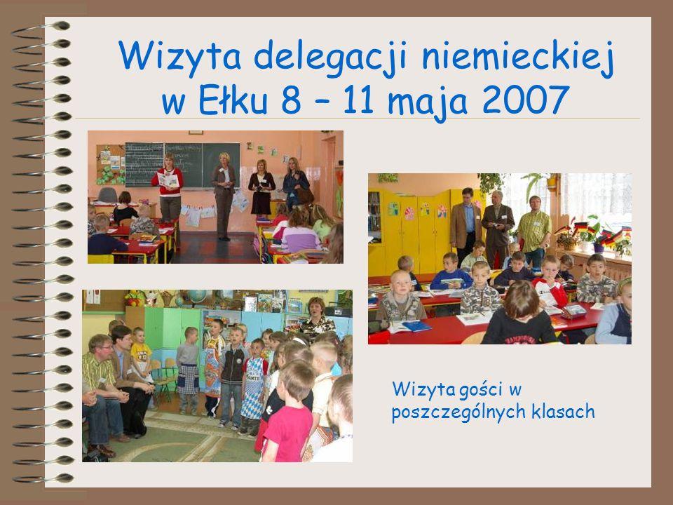 Wizyta delegacji niemieckiej w Ełku 8 – 11 maja 2007 Wizyta gości w poszczególnych klasach