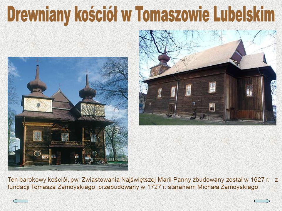 Ten barokowy kościół, pw. Zwiastowania Najświętszej Marii Panny zbudowany został w 1627 r. z fundacji Tomasza Zamoyskiego, przebudowany w 1727 r. star