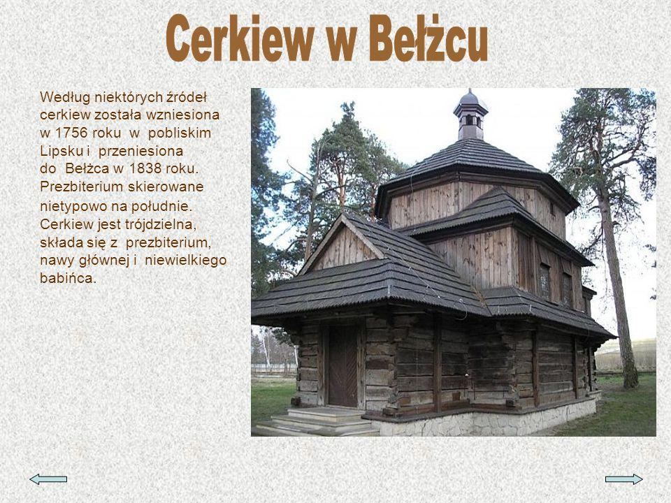 Według niektórych źródeł cerkiew została wzniesiona w 1756 roku w pobliskim Lipsku i przeniesiona do Bełżca w 1838 roku. Prezbiterium skierowane niety