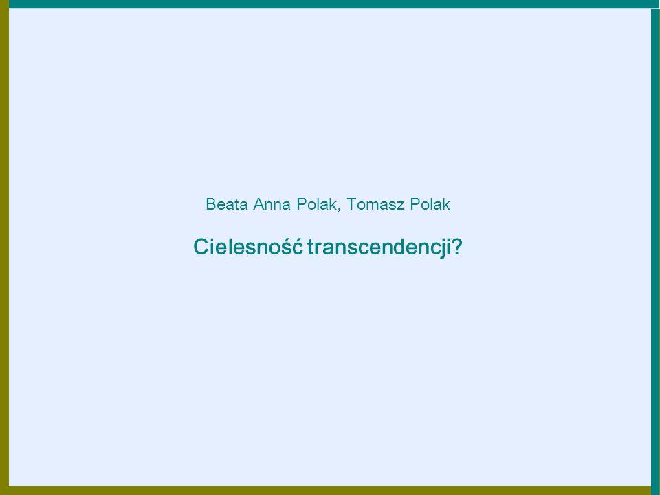 Beata Anna Polak, Tomasz Polak Cielesność transcendencji?