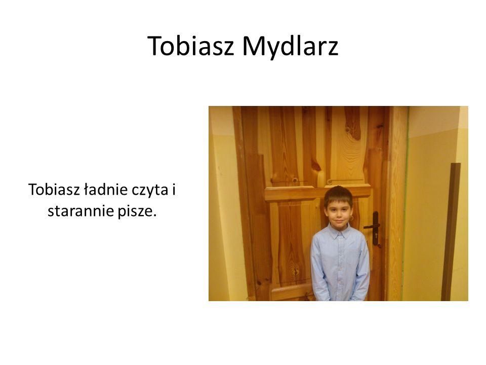 Tobiasz Mydlarz Tobiasz ładnie czyta i starannie pisze.