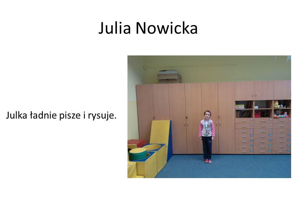 Julia Nowicka Julka ładnie pisze i rysuje.