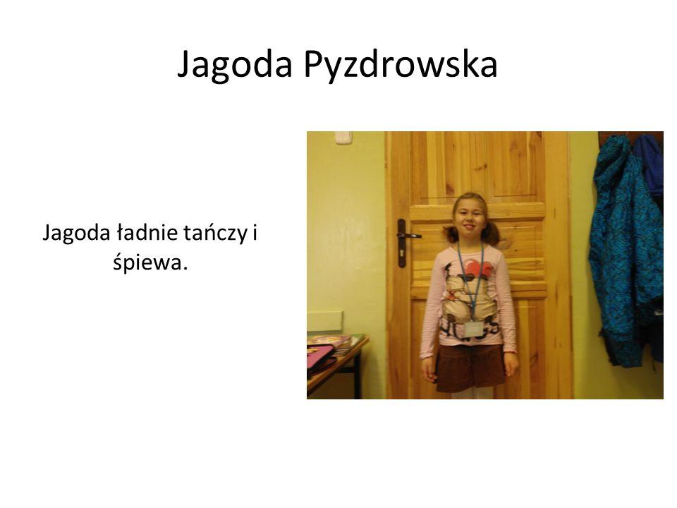Jagoda Pyzdrowska Jagoda ładnie tańczy i śpiewa.