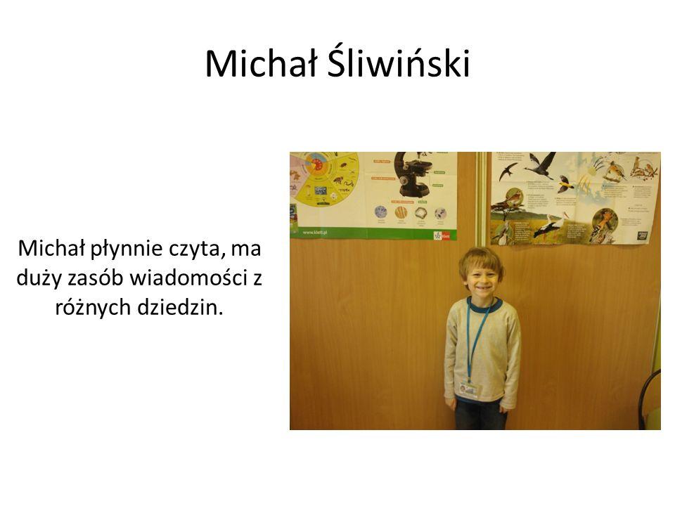 Michał Śliwiński Michał płynnie czyta, ma duży zasób wiadomości z różnych dziedzin.
