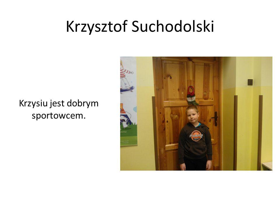 Krzysztof Suchodolski Krzysiu jest dobrym sportowcem.