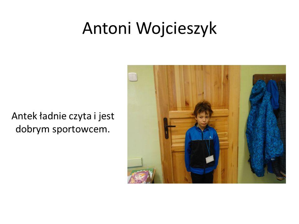 Antoni Wojcieszyk Antek ładnie czyta i jest dobrym sportowcem.