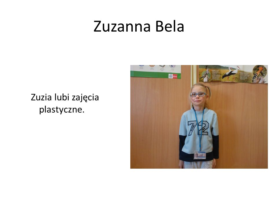 Zuzanna Bela Zuzia lubi zajęcia plastyczne.