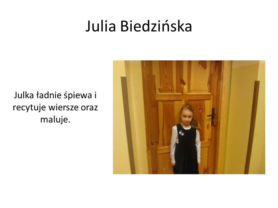 Julia Biedzińska Julka ładnie śpiewa i recytuje wiersze oraz maluje.