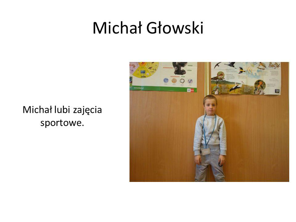 Michał Głowski Michał lubi zajęcia sportowe.