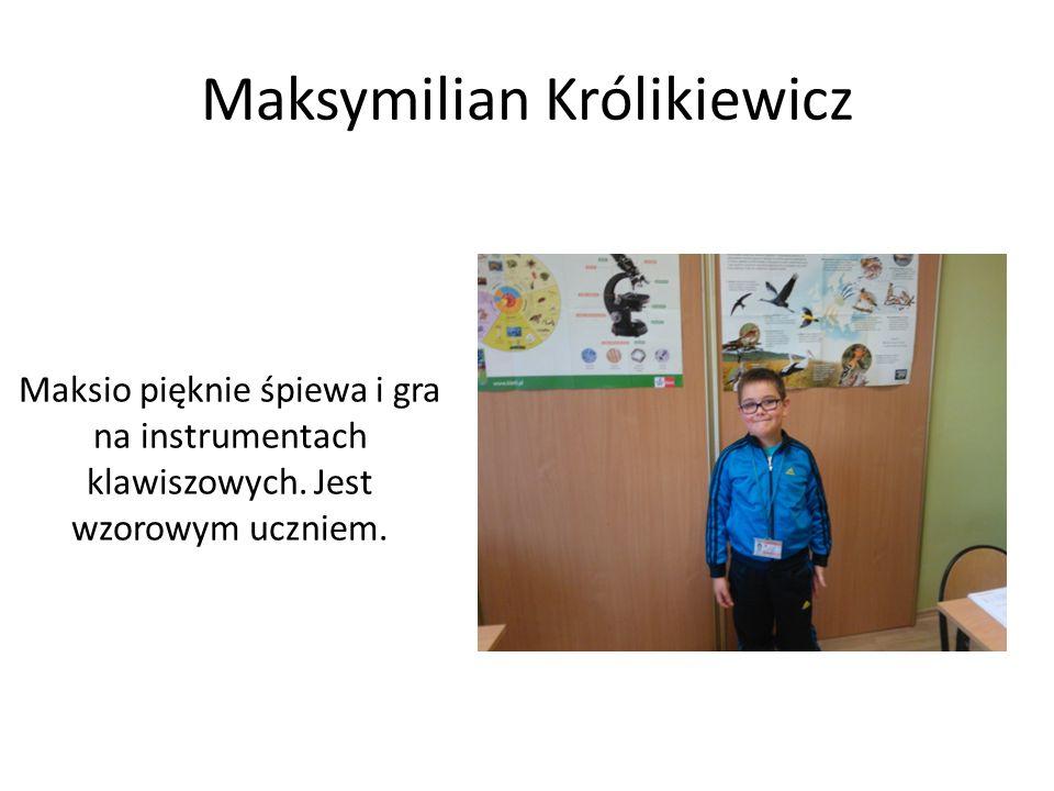 Maksymilian Królikiewicz Maksio pięknie śpiewa i gra na instrumentach klawiszowych. Jest wzorowym uczniem.