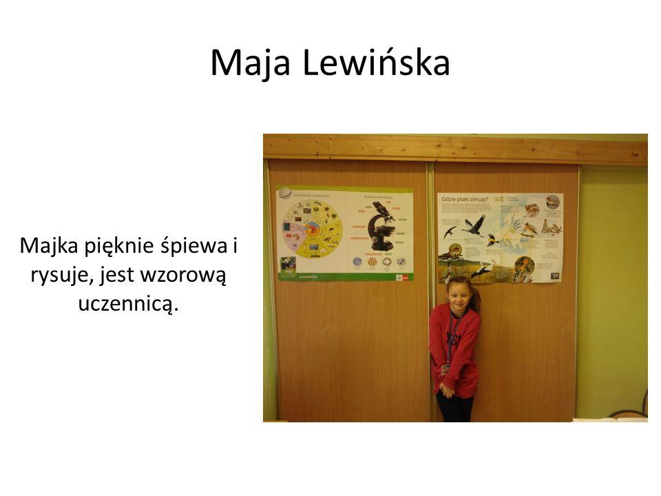 Maja Lewińska Majka pięknie śpiewa i rysuje, jest wzorową uczennicą.