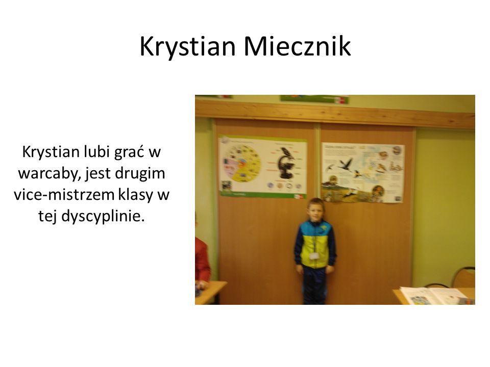 Krystian Miecznik Krystian lubi grać w warcaby, jest drugim vice-mistrzem klasy w tej dyscyplinie.