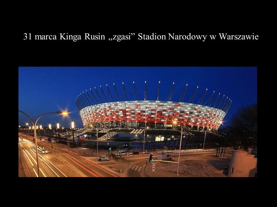 31 marca Kinga Rusin zgasi Stadion Narodowy w Warszawie