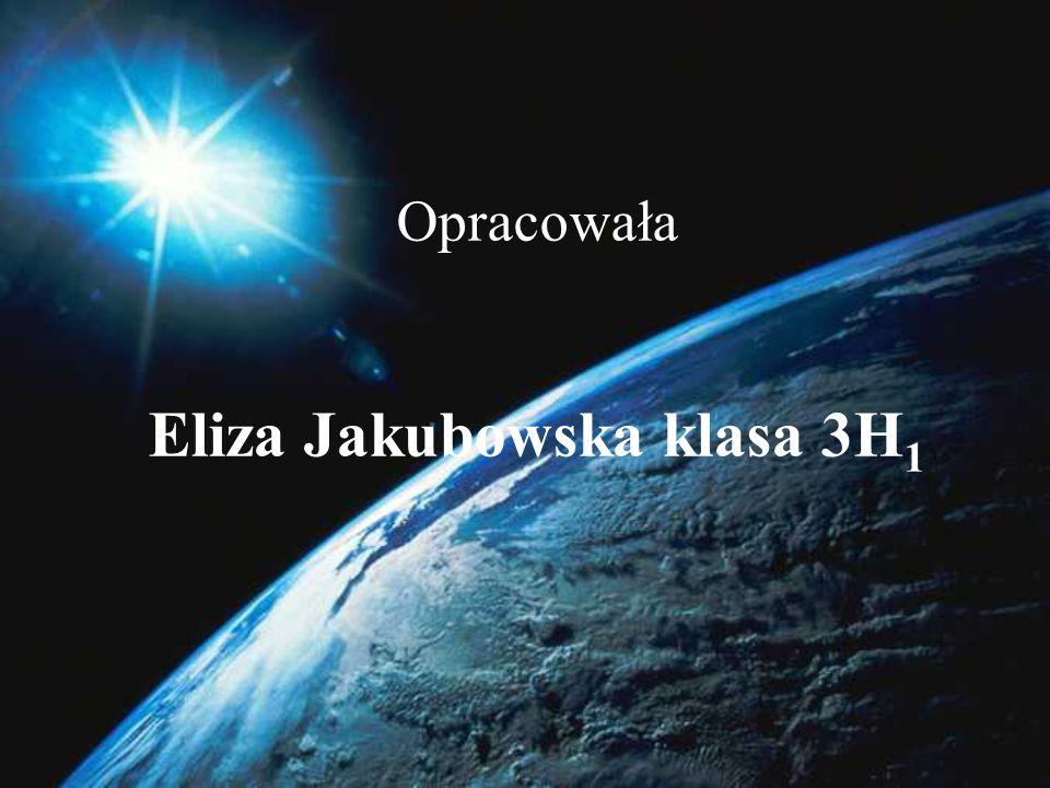 Opracowała Eliza Jakubowska klasa 3H 1