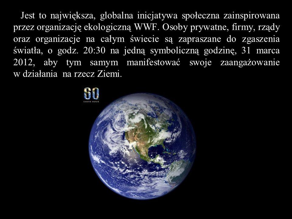 Jest to największa, globalna inicjatywa społeczna zainspirowana przez organizację ekologiczną WWF. Osoby prywatne, firmy, rządy oraz organizacje na ca