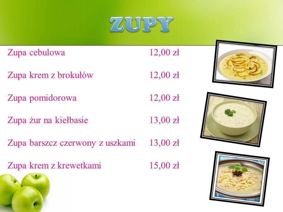 Zupa cebulowa12,00 zł Zupa krem z brokułów12,00 zł Zupa pomidorowa12,00 zł Zupa żur na kiełbasie13,00 zł Zupa barszcz czerwony z uszkami13,00 zł Zupa krem z krewetkami15,00 zł