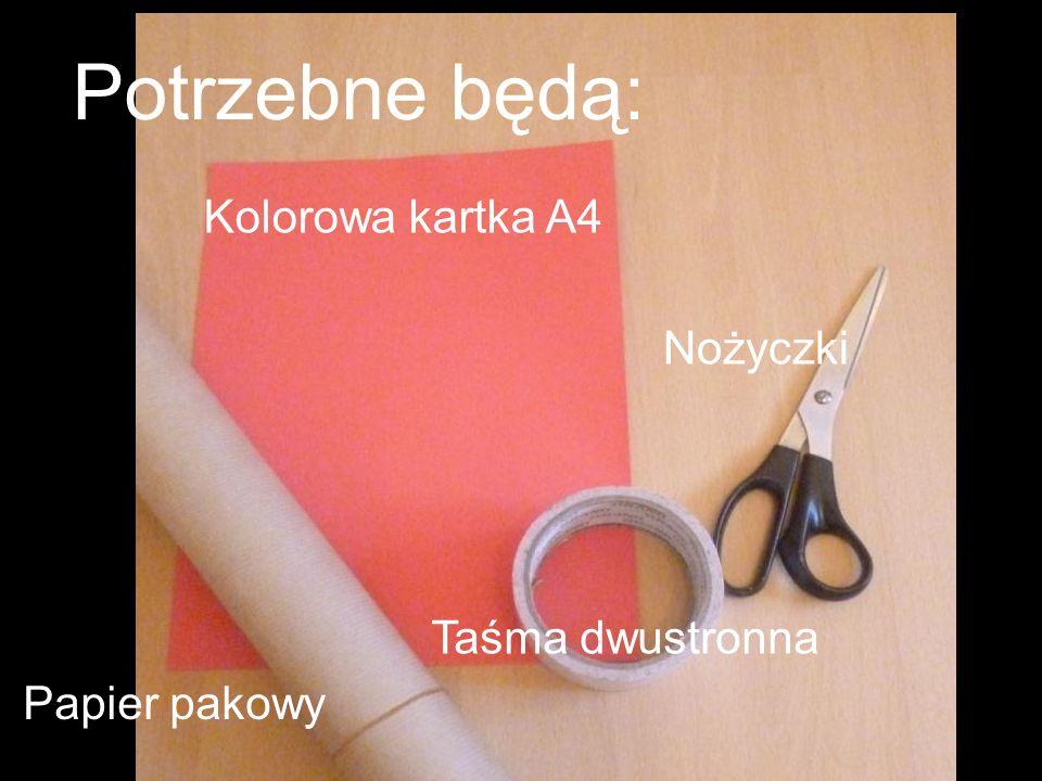 Papier pakowy Kolorowa kartka A4 Taśma dwustronna Nożyczki Potrzebne będą: