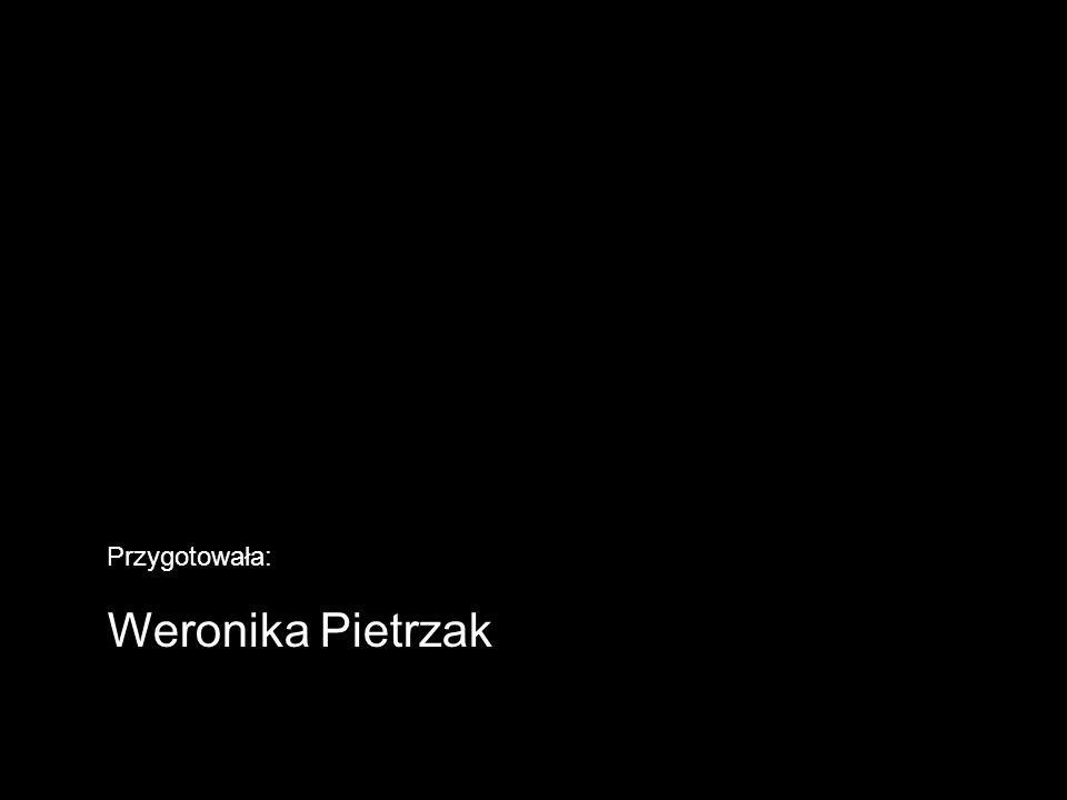 Przygotowała: Weronika Pietrzak