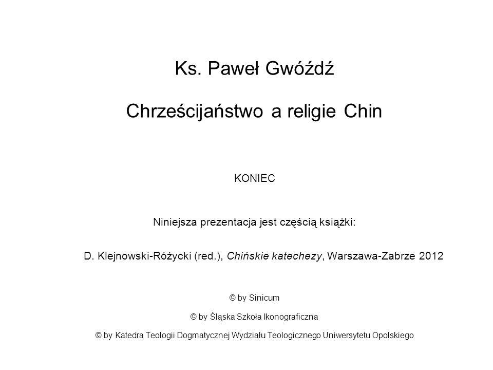 Ks. Paweł Gwóźdź Chrześcijaństwo a religie Chin KONIEC Niniejsza prezentacja jest częścią książki: D. Klejnowski-Różycki (red.), Chińskie katechezy, W