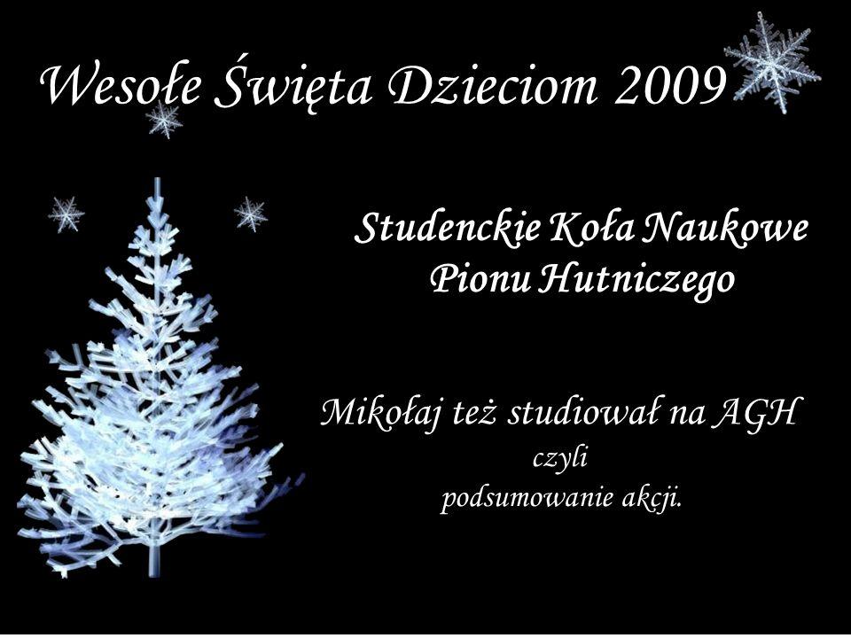 Wesołe Święta Dzieciom 2009 Studenckie Koła Naukowe Pionu Hutniczego Mikołaj też studiował na AGH czyli podsumowanie akcji.