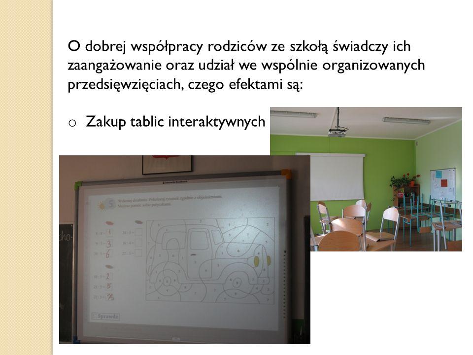 O dobrej współpracy rodziców ze szkołą świadczy ich zaangażowanie oraz udział we wspólnie organizowanych przedsięwzięciach, czego efektami są: o Zakup tablic interaktywnych