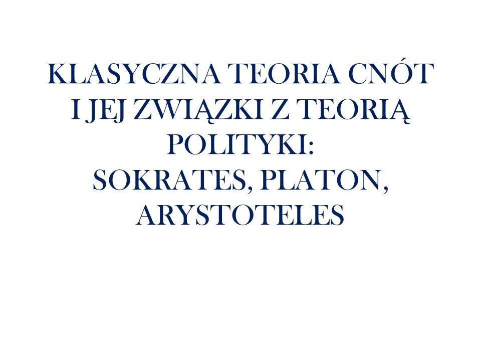 KLASYCZNA TEORIA CNÓT I JEJ ZWI Ą ZKI Z TEORI Ą POLITYKI: SOKRATES, PLATON, ARYSTOTELES
