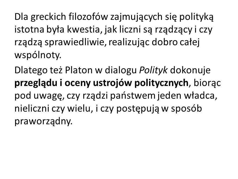 Dla greckich filozofów zajmujących się polityką istotna była kwestia, jak liczni są rządzący i czy rządzą sprawiedliwie, realizując dobro całej wspóln