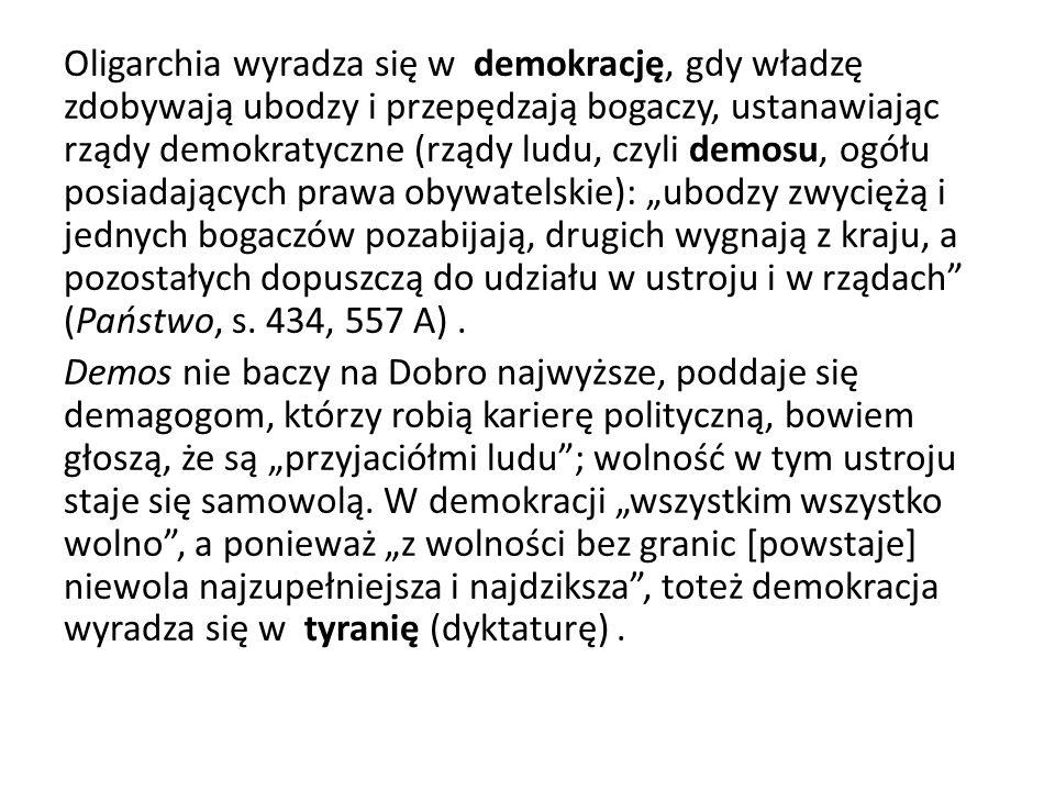 Oligarchia wyradza się w demokrację, gdy władzę zdobywają ubodzy i przepędzają bogaczy, ustanawiając rządy demokratyczne (rządy ludu, czyli demosu, og