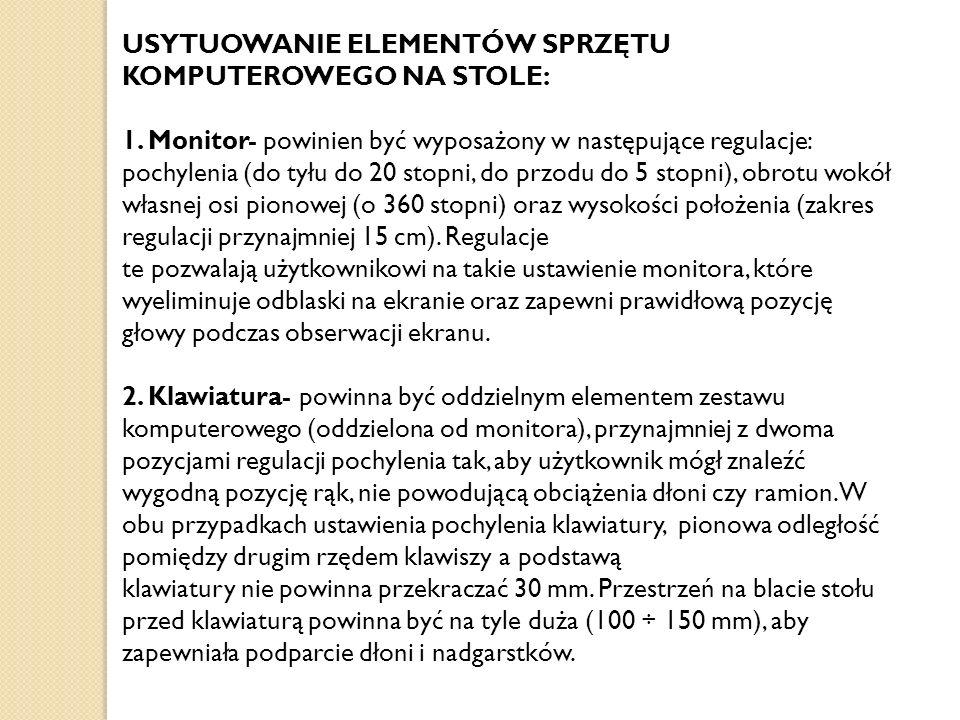 USYTUOWANIE ELEMENTÓW SPRZĘTU KOMPUTEROWEGO NA STOLE: 1. Monitor- powinien być wyposażony w następujące regulacje: pochylenia (do tyłu do 20 stopni, d