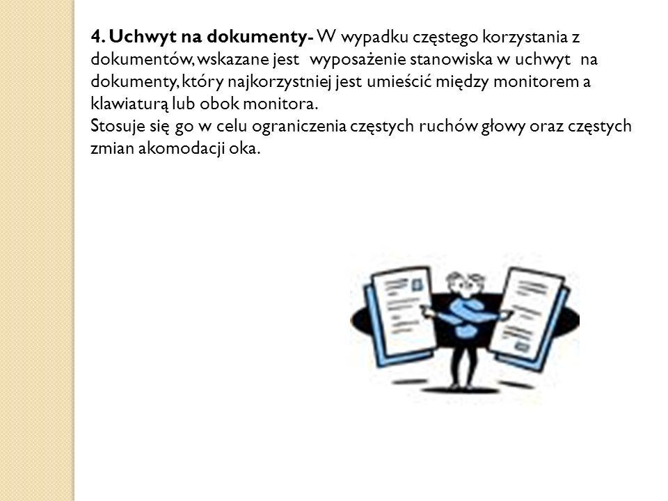 4. Uchwyt na dokumenty- W wypadku częstego korzystania z dokumentów, wskazane jest wyposażenie stanowiska w uchwyt na dokumenty, który najkorzystniej