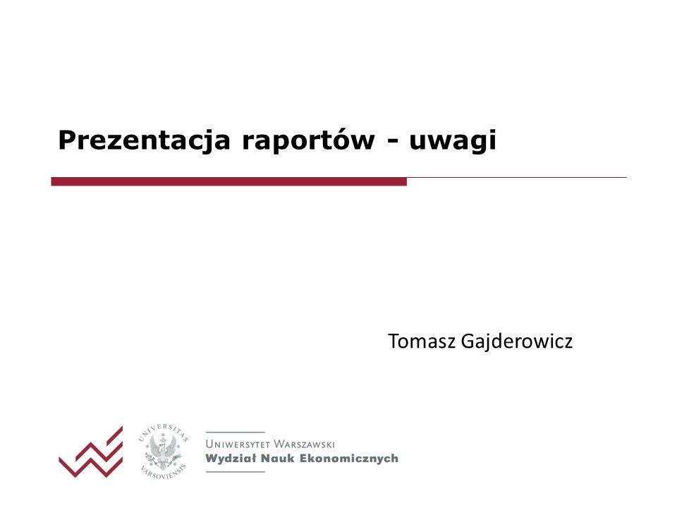 Prezentacja raportów - uwagi Tomasz Gajderowicz