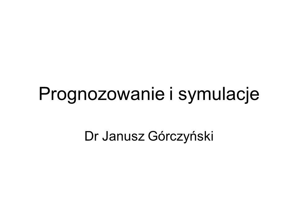 Prognozowanie i symulacje Dr Janusz Górczyński