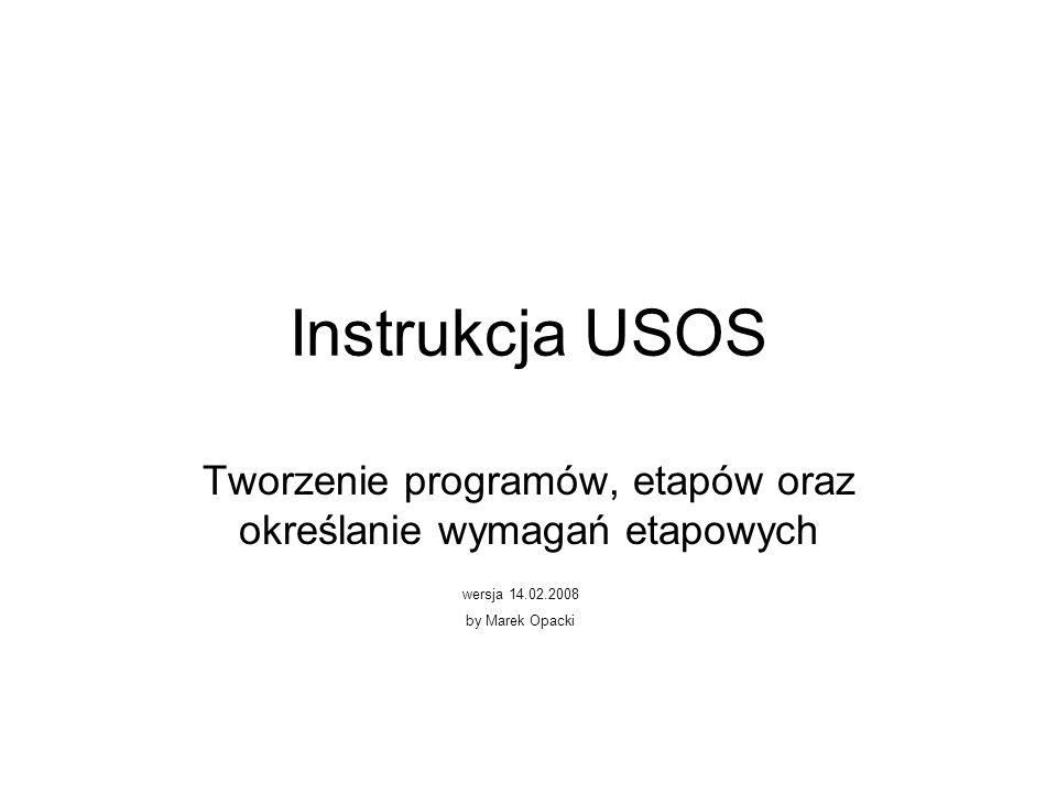 Instrukcja USOS Tworzenie programów, etapów oraz określanie wymagań etapowych wersja 14.02.2008 by Marek Opacki