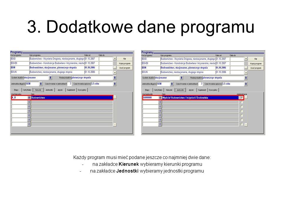 3. Dodatkowe dane programu Każdy program musi mieć podane jeszcze co najmniej dwie dane: -na zakładce Kierunek wybieramy kierunki programu -na zakładc
