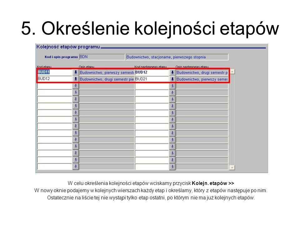 5. Określenie kolejności etapów W celu określenia kolejności etapów wciskamy przycisk Kolejn. etapów >> W nowy oknie podajemy w kolejnych wierszach ka