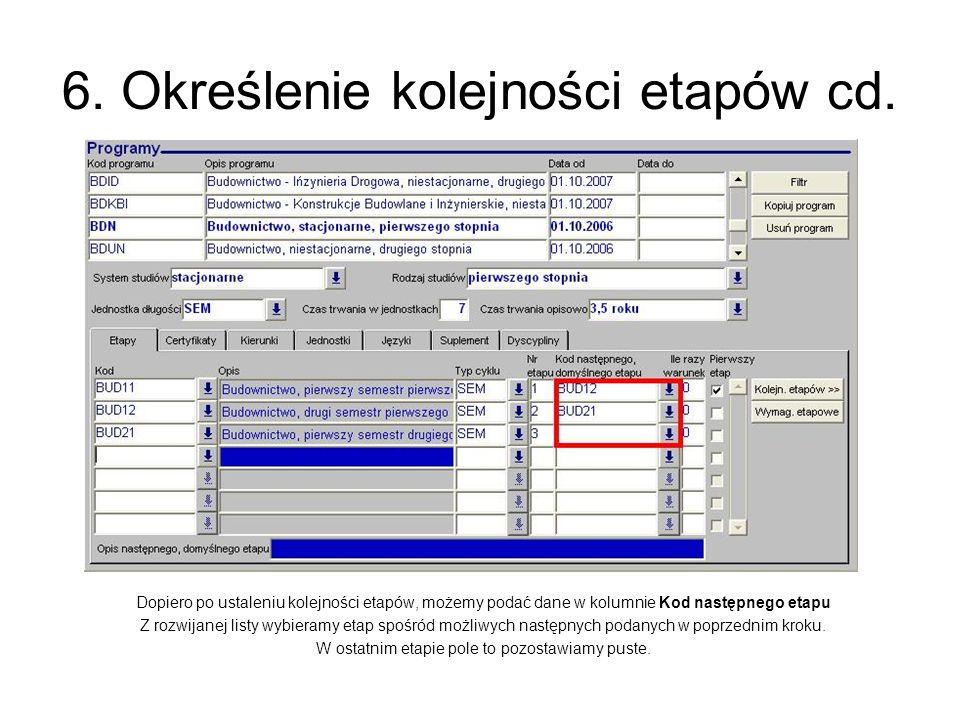 6. Określenie kolejności etapów cd. Dopiero po ustaleniu kolejności etapów, możemy podać dane w kolumnie Kod następnego etapu Z rozwijanej listy wybie
