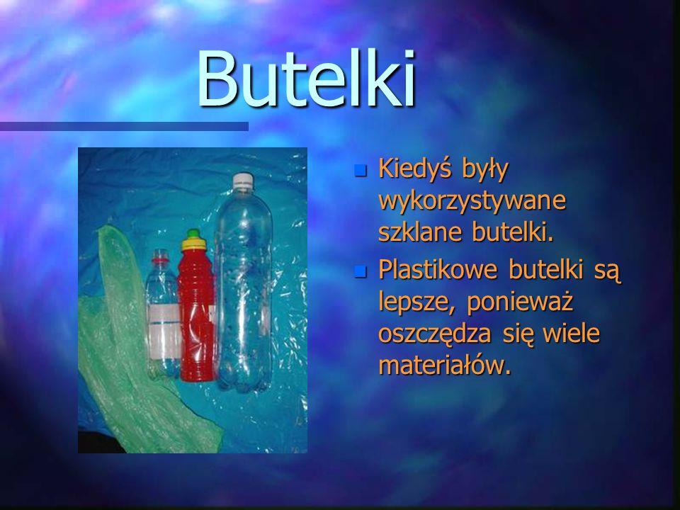 Butelki n Kiedyś były wykorzystywane szklane butelki.