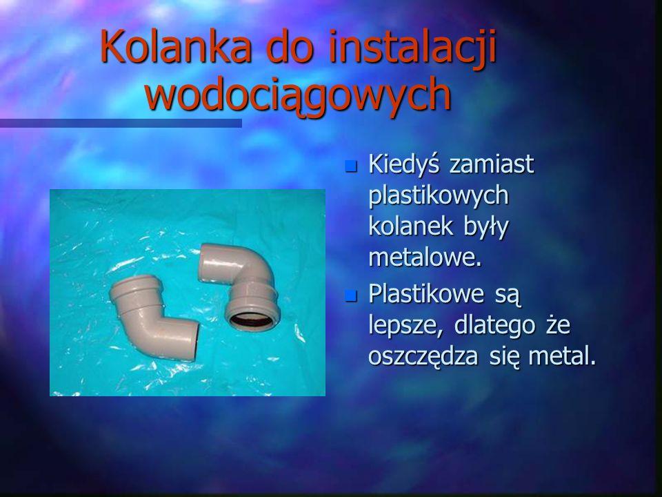 Kolanka do instalacji wodociągowych n Kiedyś zamiast plastikowych kolanek były metalowe.