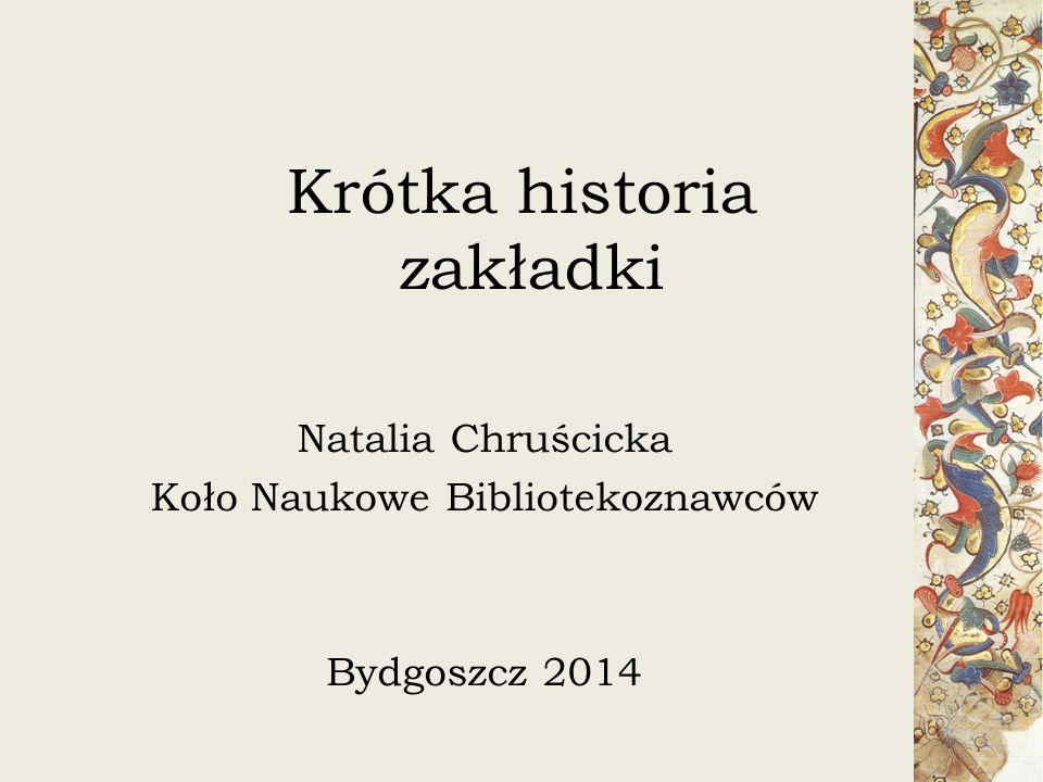 Krótka historia zakładki Natalia Chruścicka Koło Naukowe Bibliotekoznawców Bydgoszcz 2014