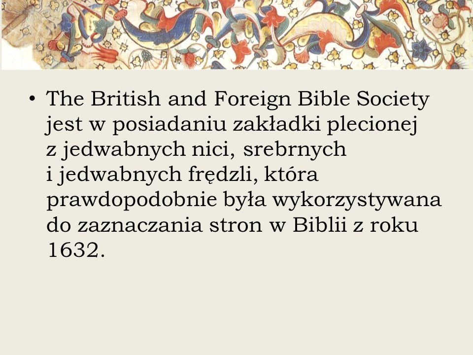 The British and Foreign Bible Society jest w posiadaniu zakładki plecionej z jedwabnych nici, srebrnych i jedwabnych frędzli, która prawdopodobnie był