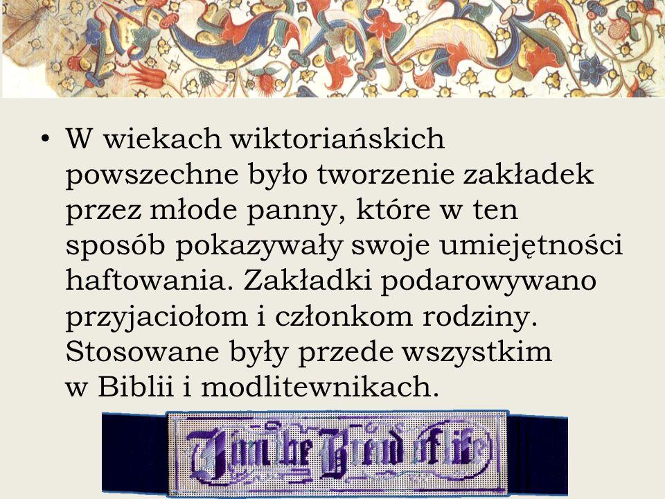 W wiekach wiktoriańskich powszechne było tworzenie zakładek przez młode panny, które w ten sposób pokazywały swoje umiejętności haftowania. Zakładki p